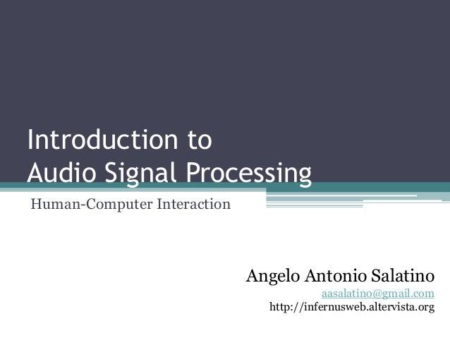 Introduction to Audio Signal Processing  Human-Computer Interaction  Angelo Antonio Salatino  aasalatino@gmail.com  http:/...