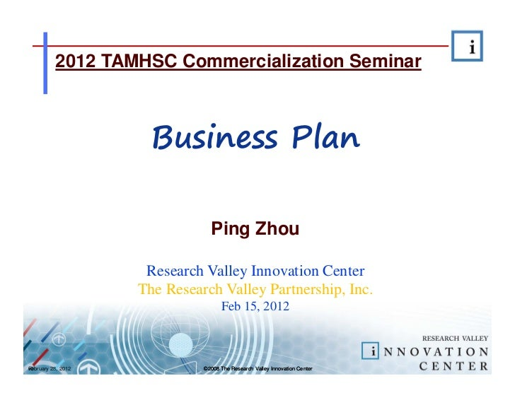 2012 TAMHSC Commercialization Seminar                      Business Plan                                Ping Zhou         ...
