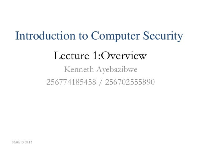 Introduction to Computer Security                  Lecture 1:Overview                     Kenneth Ayebazibwe              ...