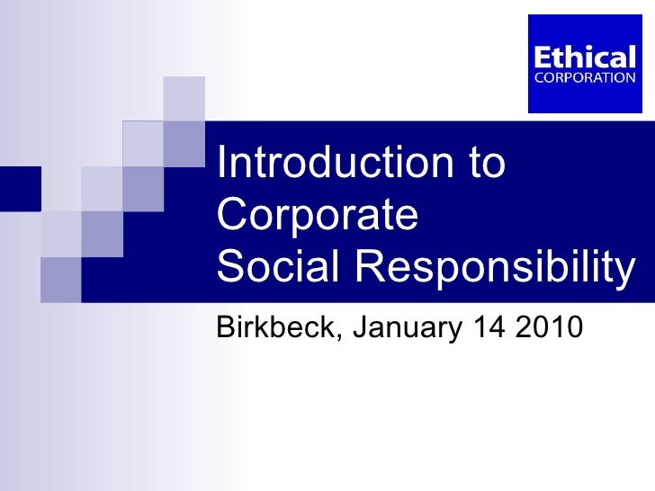 Introduction to Corporate Social Responsibility  Birkbeck, January 14 2010