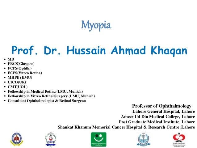 Myopia Prof. Dr. Hussain Ahmad Khaqan  MD  FRCS(Glasgow)  FCPS(Ophth.)  FCPS(Vitreo Retina)  MHPE (KMU)  CICO(UK)  ...