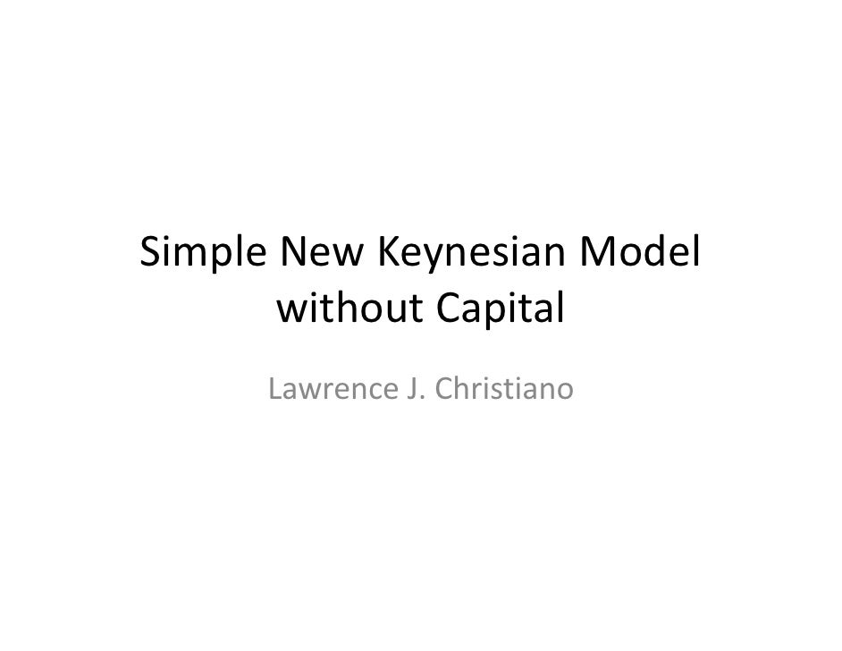 Simple New Keynesian Model        without Capital      Lawrence J. Christiano