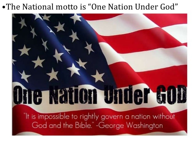 """•The National motto is """"One Nation Under God"""""""