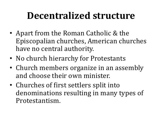 Decentralized structure • Apart from the Roman Catholic & the Episcopalian churches, American churches have no central aut...