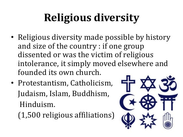 Religious diversity • Religious diversity made possible by history and size of the country : if one group dissented or was...