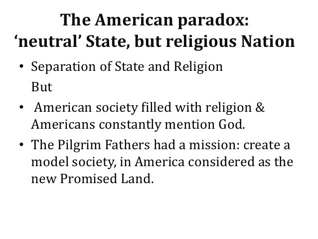The American paradox: 'neutral' State, but religious Nation • Separation of State and Religion But • American society fill...