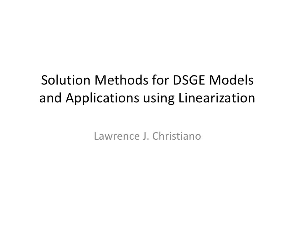 SolutionMethodsforDSGEModelsandApplicationsusingLinearization        LawrenceJ.Christiano