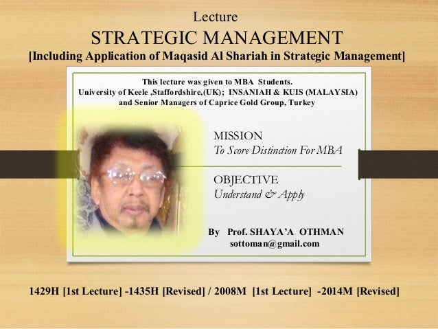 Lecture  STRATEGIC MANAGEMENT [Including Application of Maqasid Al Shariah in Strategic Management] This lecture was given...