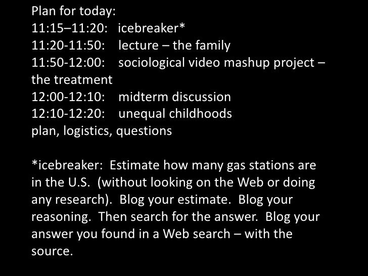 Plan for today:<br />11:15–11:20:   icebreaker*<br />11:20-11:50:    lecture – the family<br />11:50-12:00:    sociologica...