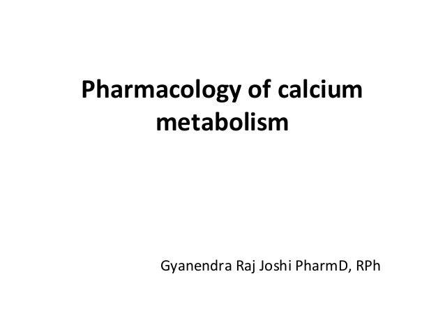 Pharmacology of calcium metabolism  Gyanendra Raj Joshi PharmD, RPh