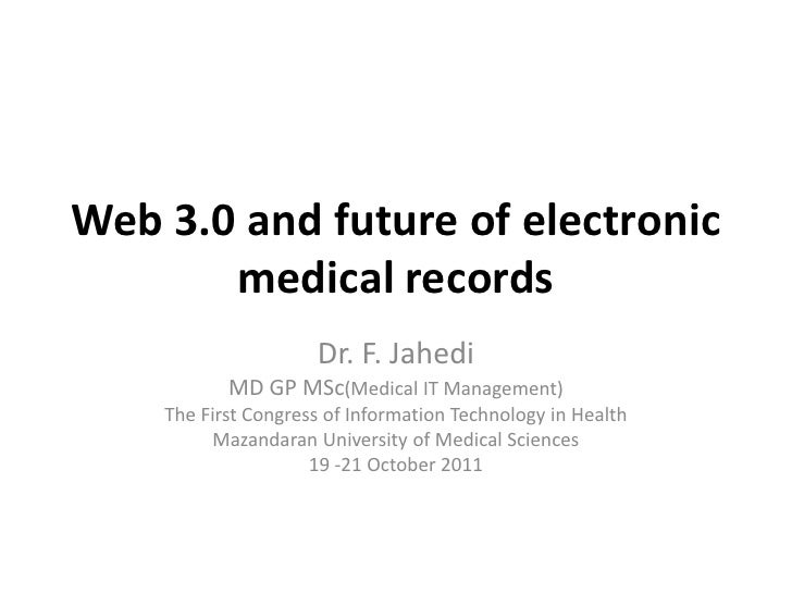 Web 3.0 and future of electronic       medical records                     Dr. F. Jahedi           MD GP MSc(Medical IT Ma...
