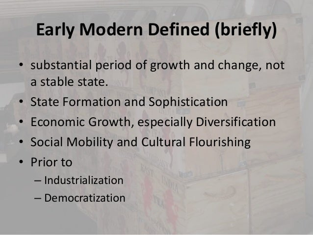 Early Modern Defined (briefly)• substantial period of growth and change, not  a stable state.• State Formation and Sophist...