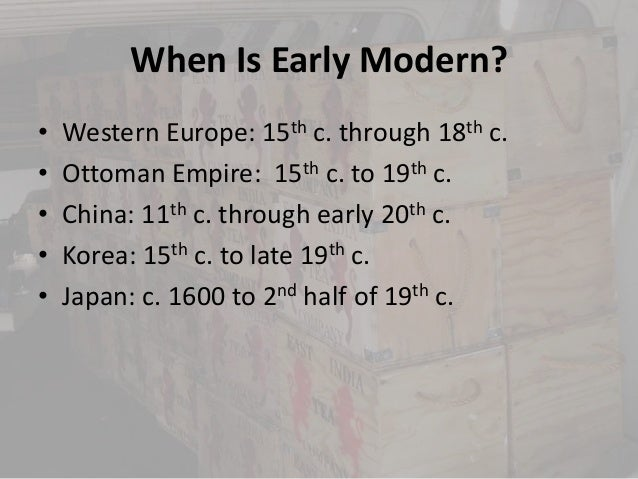 When Is Early Modern?•   Western Europe: 15th c. through 18th c.•   Ottoman Empire: 15th c. to 19th c.•   China: 11th c. t...