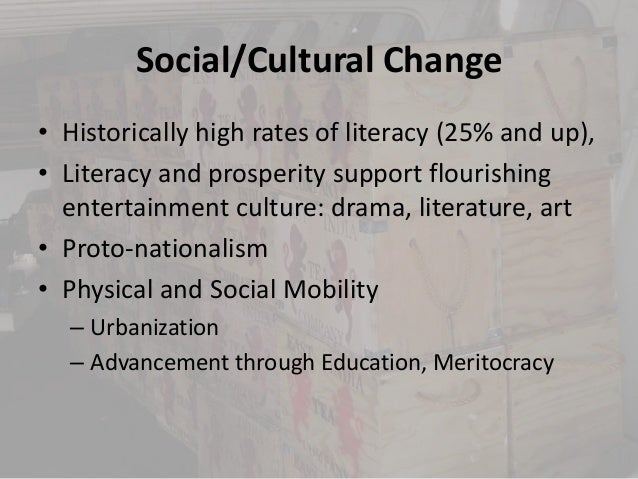 Social/Cultural Change• Historically high rates of literacy (25% and up),• Literacy and prosperity support flourishing  en...