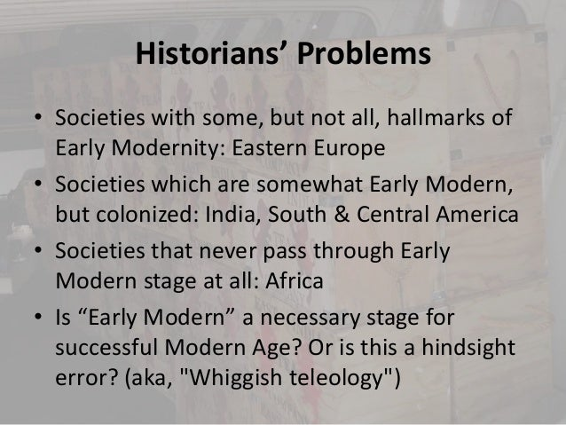 Historians' Problems• Societies with some, but not all, hallmarks of  Early Modernity: Eastern Europe• Societies which are...