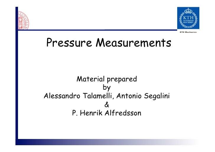 Pressure Measurements         Material prepared                 byAlessandro Talamelli, Antonio Segalini                  ...
