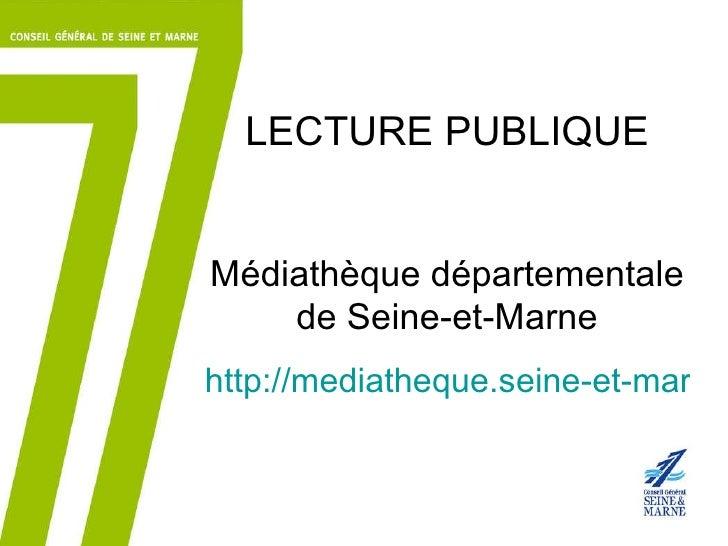 LECTURE PUBLIQUE Médiathèque départementale de Seine-et-Marne http://mediatheque.seine-et-marne.fr