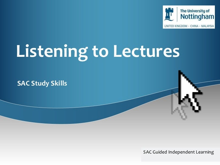 Listening to Lectures SAC Study Skills SAC Guided Independent Learning