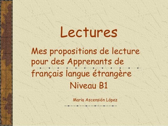 Lectures Mes propositions de lecture pour des Apprenants de français langue étrangère Niveau B1 Maria Ascensión López