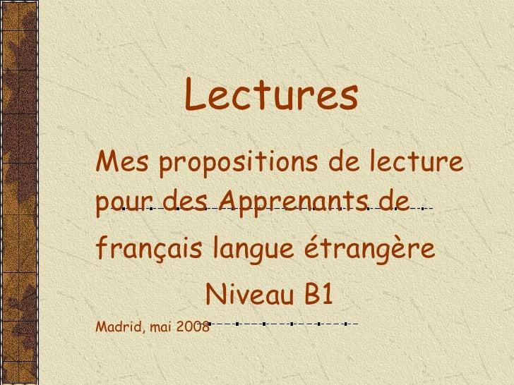 Lectures Mes propositions de lecture pour des Apprenants de  français langue étrangère Niveau B1  Madrid, mai 2008