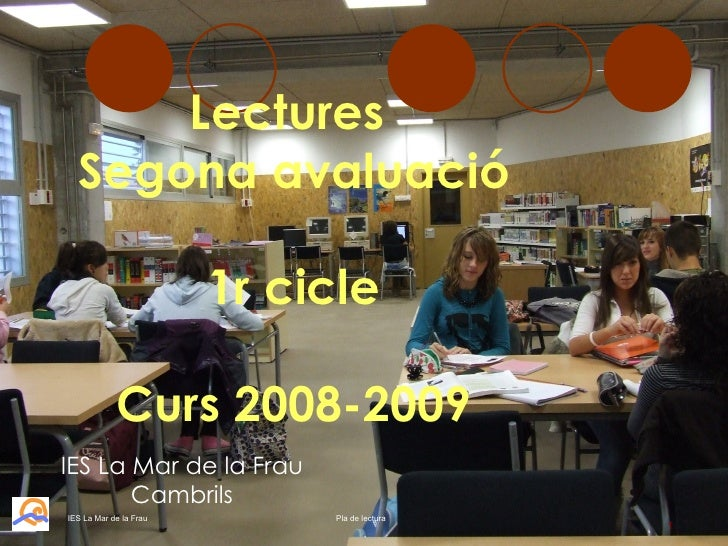 Lectures  Segona avaluació 1r cicle Curs 2008-2009 Pla de lectura IES La Mar de la Frau IES La Mar de la Frau Cambrils