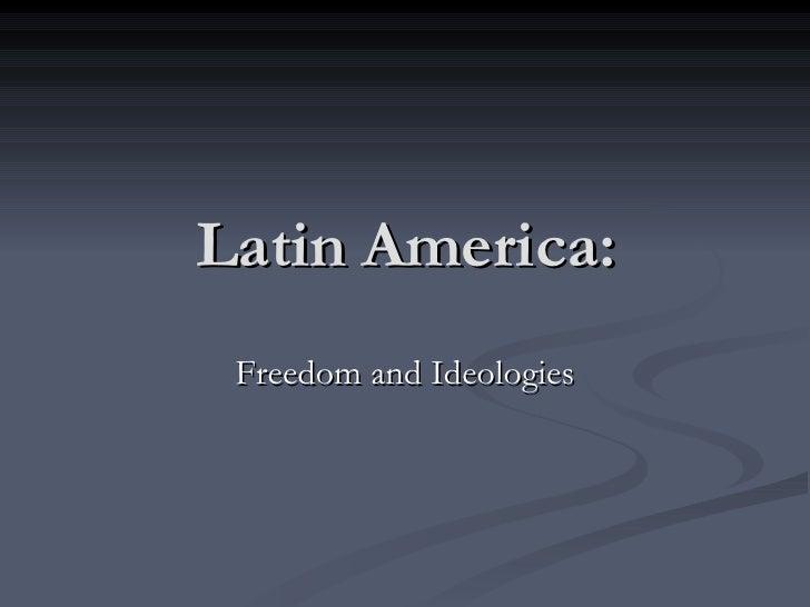 Latin America: Freedom and Ideologies