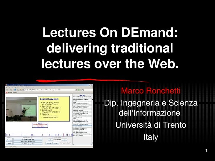Lectures On DEmand: delivering traditional lectures over the Web. Marco Ronchetti Dip. Ingegneria e Scienza dell'Informazi...