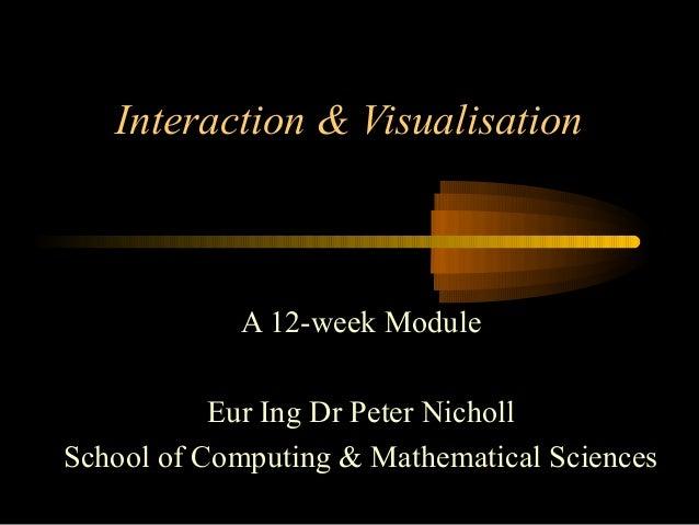 Interaction & VisualisationA 12-week ModuleEur Ing Dr Peter NichollSchool of Computing & Mathematical Sciences