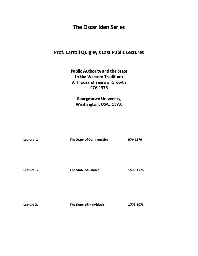 The Oscar Iden Series Prof. Carroll Quigley's Last Public Lectures Public Authority and the State In the Western Tradition...