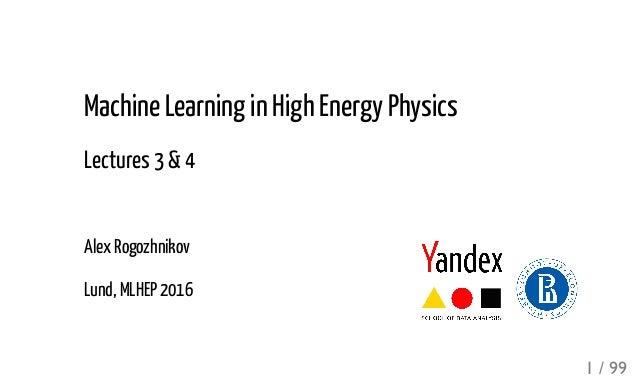 Machine Learning in High Energy Physics Lectures 3 & 4 Alex Rogozhnikov Lund, MLHEP 2016 1 / 99