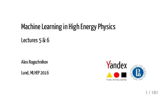 Machine Learning in High Energy Physics Lectures 5 & 6 Alex Rogozhnikov Lund, MLHEP 2016 1 / 101