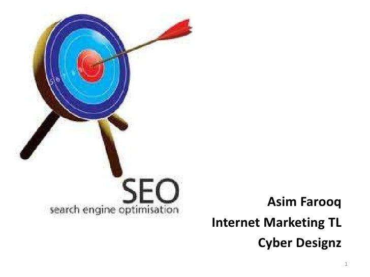 AsimFarooq<br />Internet Marketing TL<br />Cyber Designz<br />1<br />
