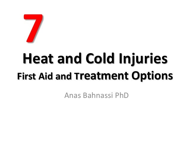Heat and Cold Injuries First Aid and Treatment Options Anas Bahnassi PhD 7