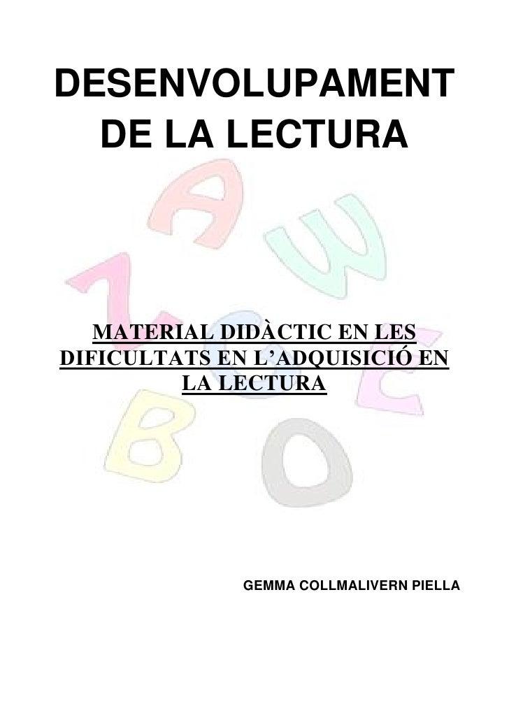 DESENVOLUPAMENT  DE LA LECTURA   MATERIAL DIDÀCTIC EN LESDIFICULTATS EN L'ADQUISICIÓ EN         LA LECTURA              GE...