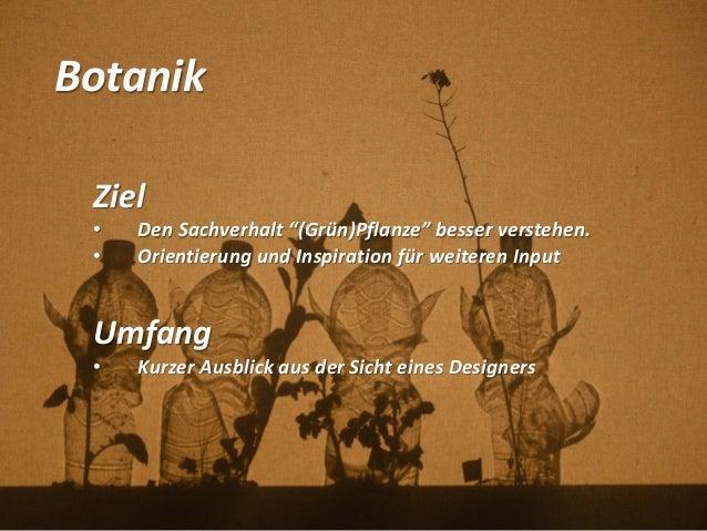 """Botanik Ziel • Den Sachverhalt """"(Grün)Pflanze"""" besser verstehen. • Orientierung und Inspiration für weiteren Input Umfang ..."""