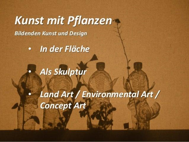Kunst mit Pflanzen Bildenden Kunst und Design • In der Fläche • Als Skulptur • Land Art / Environmental Art / Concept Art