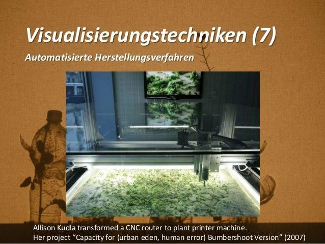 Visualisierungstechniken (7) Automatisierte Herstellungsverfahren Allison Kudla transformed a CNC router to plant printer ...