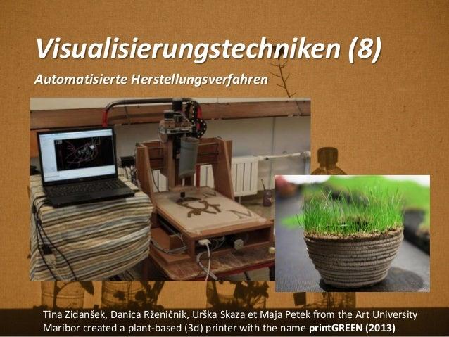 Visualisierungstechniken (8) Automatisierte Herstellungsverfahren Tina Zidanšek, Danica Rženičnik, Urška Skaza et Maja Pet...