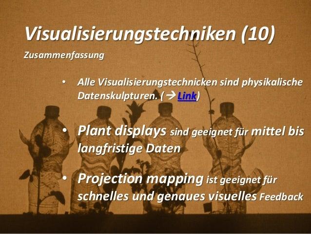 Visualisierungstechniken (10) Zusammenfassung • Alle Visualisierungstechnicken sind physikalische Datenskulpturen. ( Link...