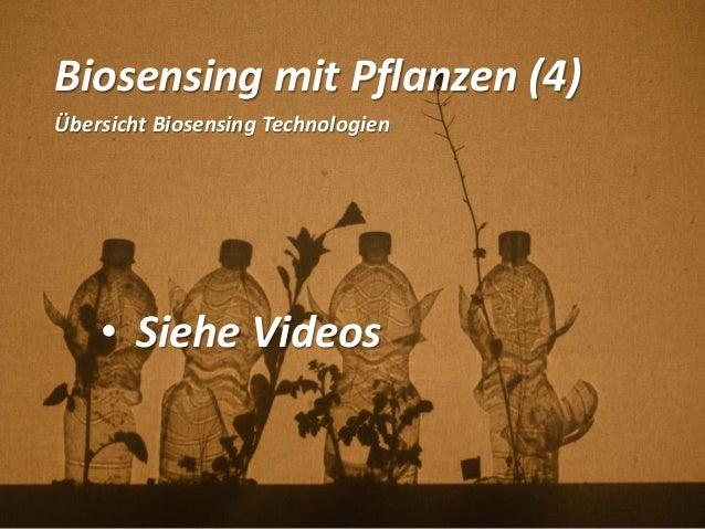 Biosensing mit Pflanzen (4) Übersicht Biosensing Technologien • Siehe Videos