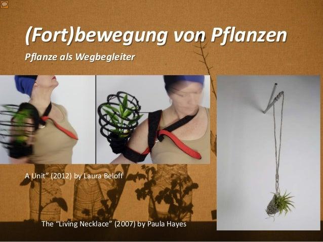 "(Fort)bewegung von Pflanzen Pflanze als Wegbegleiter The ""Living Necklace"" (2007) by Paula Hayes A Unit"" (2012) by Laura B..."