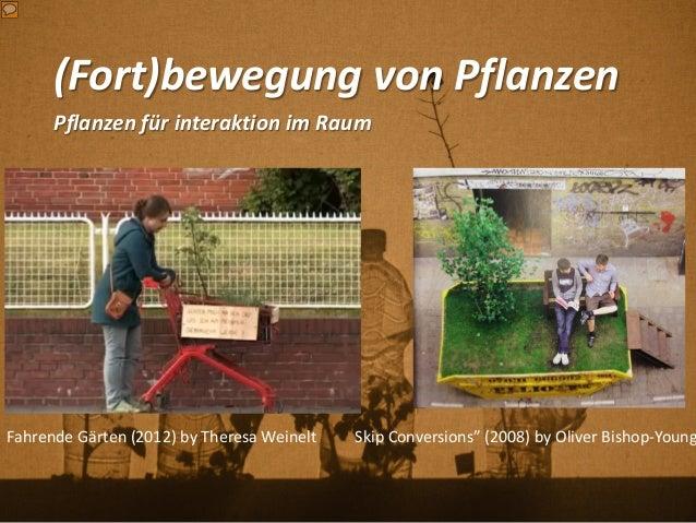 """(Fort)bewegung von Pflanzen Pflanzen für interaktion im Raum Skip Conversions"""" (2008) by Oliver Bishop-YoungFahrende Gärte..."""