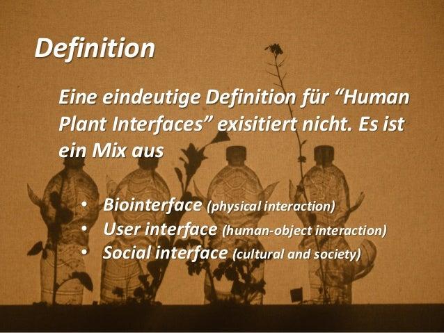 """Definition Eine eindeutige Definition für """"Human Plant Interfaces"""" exisitiert nicht. Es ist ein Mix aus • Biointerface (ph..."""