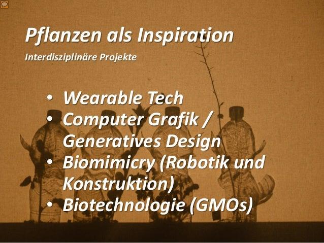 Pflanzen als Inspiration Interdisziplinäre Projekte • Wearable Tech • Computer Grafik / Generatives Design • Biomimicry (R...