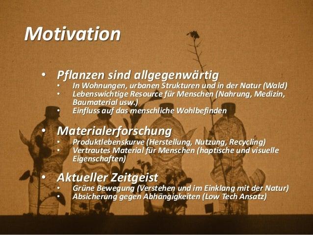 Motivation • Pflanzen sind allgegenwärtig • In Wohnungen, urbanen Strukturen und in der Natur (Wald) • Lebenswichtige Reso...
