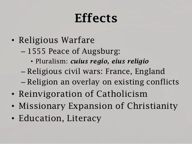 Effects • Religious Warfare – 1555 Peace of Augsburg: • Pluralism: cuius regio, eius religio  – Religious civil wars: Fran...