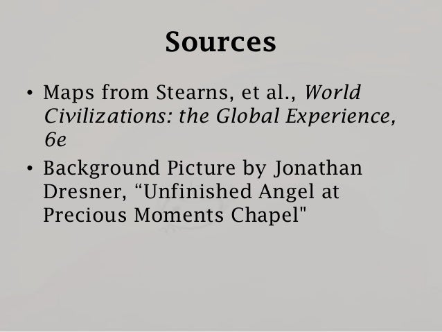 Sources • Maps from Stearns, et al., World Civilizations: the Global Experience, 6e • Background Picture by Jonathan Dresn...
