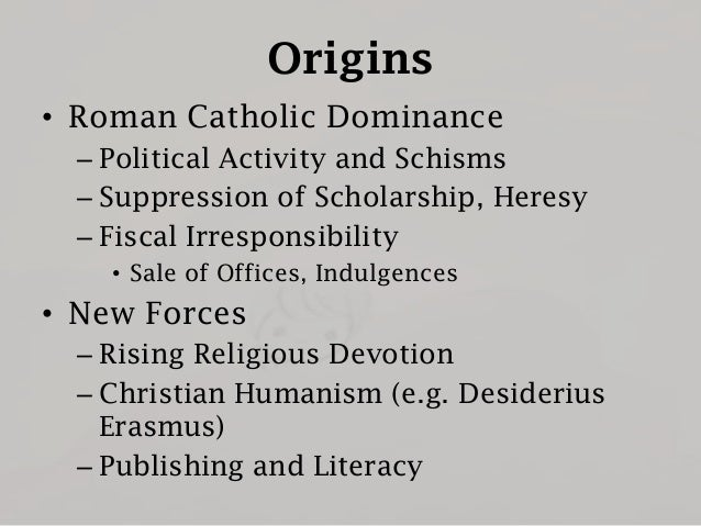 Origins • Roman Catholic Dominance – Political Activity and Schisms – Suppression of Scholarship, Heresy – Fiscal Irrespon...