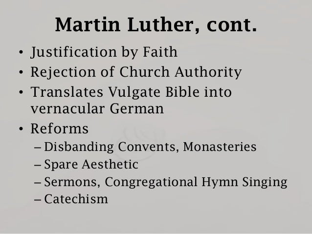 Martin Luther, cont. • Justification by Faith • Rejection of Church Authority • Translates Vulgate Bible into vernacular G...