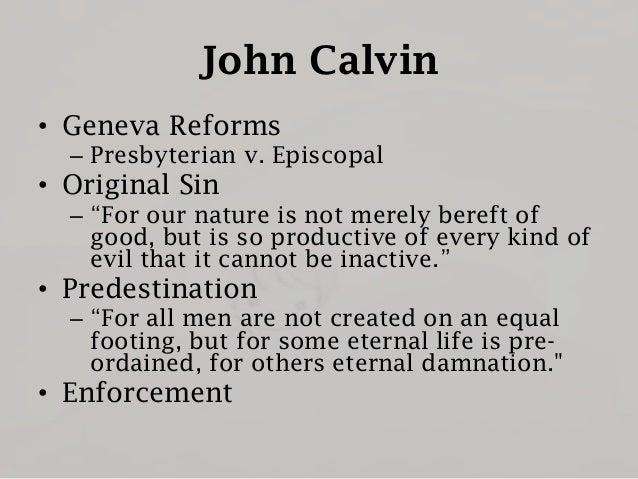 "John Calvin • Geneva Reforms – Presbyterian v. Episcopal  • Original Sin – ""For our nature is not merely bereft of good, b..."